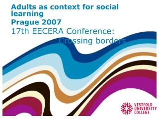 Adults as context for social learning Prague 2007 17th EECERA Conference: 			Crossing borders