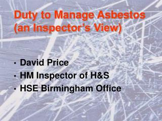Duty to Manage Asbestos (an Inspector's View)