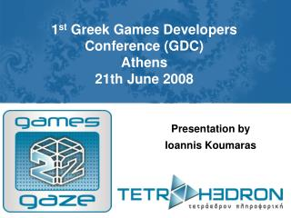 1 st  Greek Games Developers Conference (GDC) Athens  21th June 2008