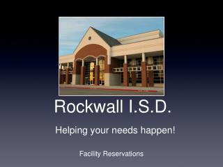 Rockwall  I.S.D. Helping your needs happen!