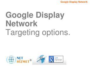 Google Display Network Ta r geting options .