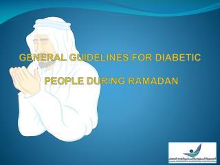 GENERAL  GUIDELINES FOR DIABETIC PEOPLE DURING RAMADAN
