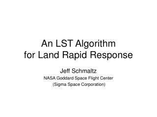 An LST Algorithm for Land Rapid Response