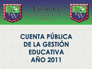 CUENTA PÚBLICA DE LA GESTIÓN EDUCATIVA  AÑO 2011