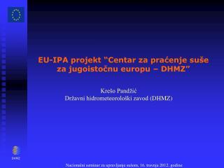 """EU-IPA projekt """"Centar za praćenje suše  za jugoistočnu europu – DHMZ"""""""