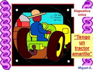 """""""Tengo un tractor amarillo"""""""