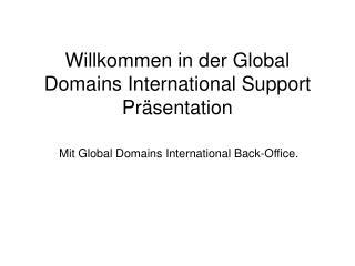 Willkommen in der Global Domains International Support Präsentation