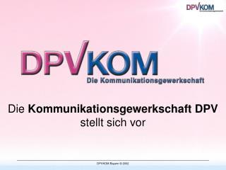 Die  Kommunikationsgewerkschaft DPV  stellt sich vor