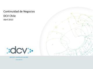 Continuidad de Negocios DCV Chile Abril 2013