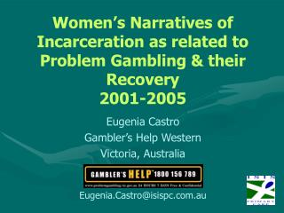 Women�s Narratives of  Incarceration as related to  Problem Gambling & their Recovery 2001-2005