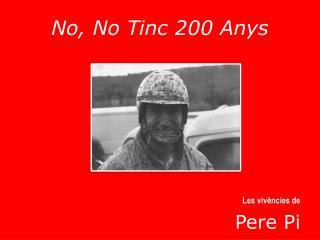 No, No Tinc 200 Anys