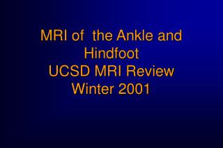 MRI of  the Ankle and Hindfoot UCSD MRI Review Winter 2001