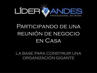 Participando de una reunión de negocio  en Casa LA BASE PARA CONSTRUIR UNA ORGANIZACIÓN GIGANTE