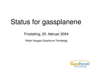 Status for gassplanene