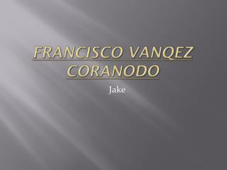 FRANCISCO VANQEZ CORANODO