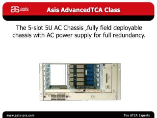 The 5-slot 5U AC Chassis ,fully field deployable chassis with AC power supply for full redundancy.