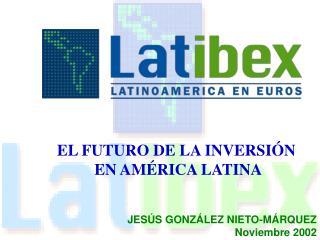 EL FUTURO DE LA INVERSIÓN  EN AMÉRICA LATINA