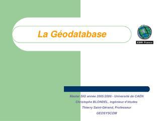 Master SIG année 2005/2006 - Université de CAEN Christophe BLONDEL, ingénieur d'études
