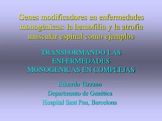Eduardo Tizzano Departmento de Genética Hospital Sant Pau, Barcelona