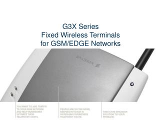 G3X Series Fixed Wireless Terminals for GSM/EDGE Networks