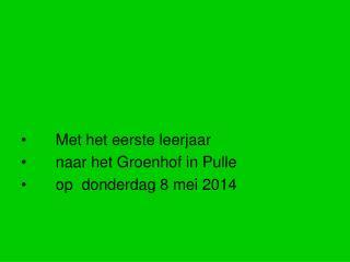 Met het eerste leerjaar       naar het Groenhof in Pulle      op  donderdag 8 mei 2014