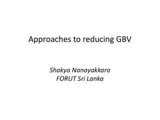 Approaches to reducing GBV Shakya Nanayakkara FORUT Sri Lanka