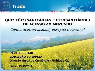PAULO LUCIANO COMISS � O EUROPEIA Dire��o Geral de Com�rcio - Unidade C1 Lisboa, 29.03.2011
