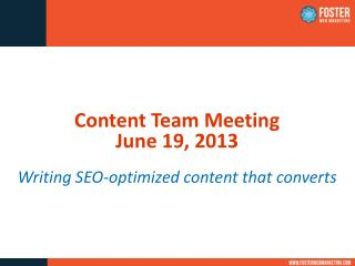 Content Team Meeting June 19, 2013 Writing  SEO -optimized content that converts