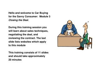 Hello and welcome to Car Buying  for the Savvy Consumer:  Module 3 Closing the Deal .