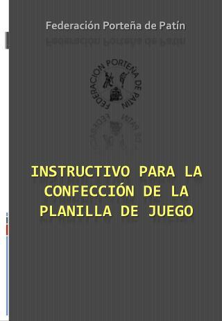 INSTRUCTIVO PARA LA CONFECCIÓN DE LA PLANILLA DE JUEGO