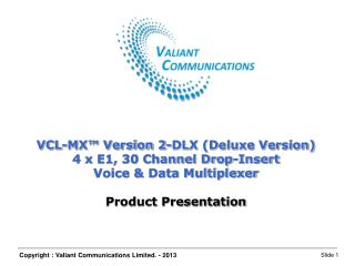 VCL-MX™ Version 2-DLX (Deluxe Version)  4 x E1, 30 Channel Drop-Insert  Voice & Data Multiplexer