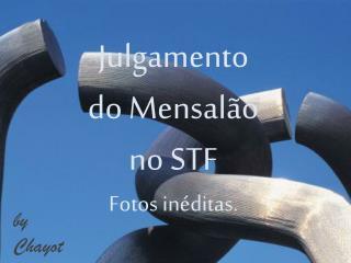 Julgamento  do Mensalão no STF  Fotos inéditas.