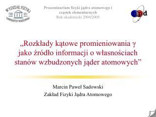 Marcin Paweł Sadowski Zakład Fizyki Jądra Atomowego