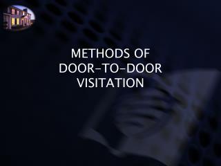 METHODS OF DOOR-TO-DOOR VISITATION
