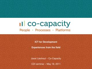 ICT for Development Experiences from the field Joost Lieshout – Co-Capacity