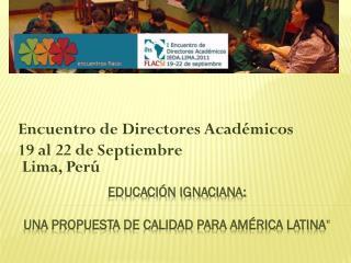 """Educación Ignaciana: Una propuesta de Calidad para América Latina """""""