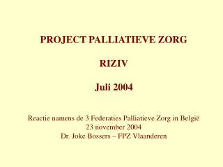 PROJECT PALLIATIEVE ZORG RIZIV Juli 2004 Reactie namens de 3 Federaties Palliatieve Zorg in België