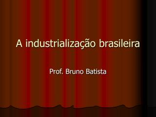 A industrializa��o brasileira