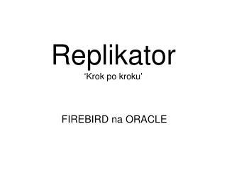 Replikator �Krok po kroku�