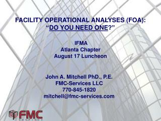 "FACILITY OPERATIONAL ANALYSES (FOA): "" DO YOU NEED ONE ?"" IFMA Atlanta Chapter August 17 Luncheon"