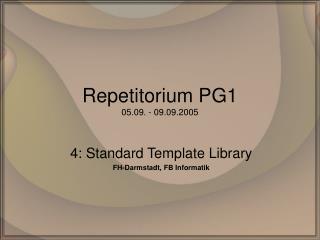 Repetitorium PG1 05.09. - 09.09.2005