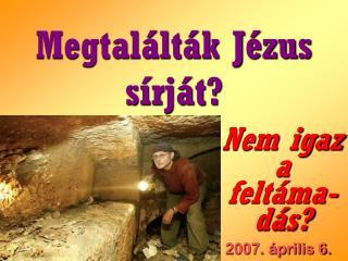 Megtalálták Jézus sírját?
