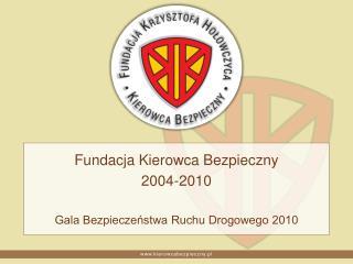 Fundacja Kierowca Bezpieczny 2004-2010 Gala Bezpieczeństwa Ruchu Drogowego 2010