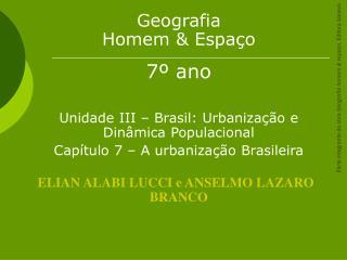 Geografia  Homem & Espaço  7º ano Unidade III – Brasil: Urbanização e Dinâmica Populacional