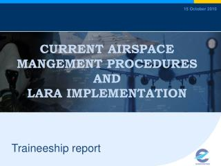 CURRENT AIRSPACE MANGEMENT PROCEDURES AND  LARA IMPLEMENTATION