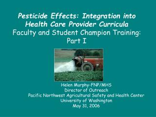 Helen Murphy-FNP/MHS Director of Outreach Pacific Northwest Agricultural Safety and Health Center
