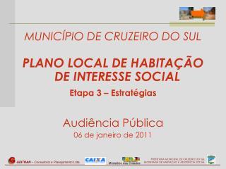 MUNICÍPIO DE CRUZEIRO DO SUL PLANO LOCAL DE HABITAÇÃO DE INTERESSE SOCIAL Etapa 3 – Estratégias