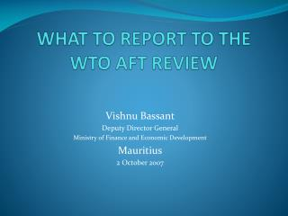 WHAT TO REPORT TO THE WTO AFT REVIEW