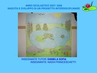 ANNO SCOLASTICO 2007/ 2008 NASCITA E SVILUPPO DI UN PROGETTO INTERDISCIPLINARE