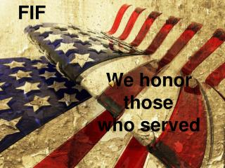FIF We honor 					      those        	              who served